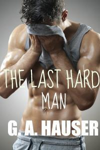 The Last Hard Man by G.A. Hauser