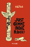 Just Gimme Indie Rock by Half BOB