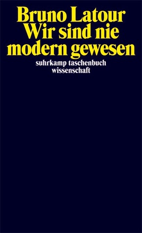 Wir sind nie modern gewesen: Versuch einer symmetrischen Anthropologie