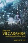 Forgotten Vilcabamba: Final Stronghold of the Incas
