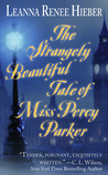 The Strangely Beautiful Tale of Miss Percy Parker (Strangely Beautiful, #1)