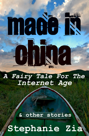 Made In China - A Fairy Tale For The Internet Age & Other Stories