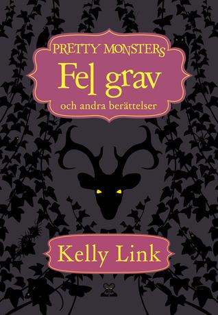 Fel grav och andra berättelser by Kelly Link