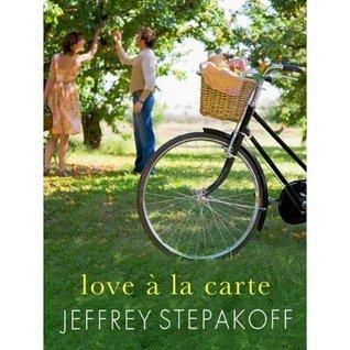 Love a la Carte by Jeffrey Stepakoff
