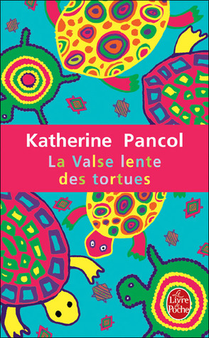 La valse lente des tortues by Katherine Pancol