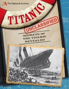 Titanic Unclassified: Secrets Of The Titanic Revealed