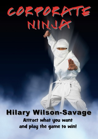 Ebook Corporate Ninja - attract what you want and play the game to win! by Hilary Wilson-Savage read!