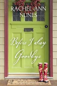 Before I Say Goodbye by Rachel Ann Nunes