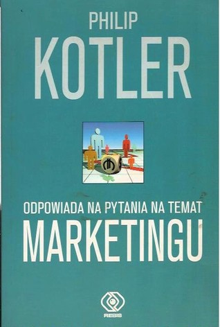 According to kotler the worlds foremost authority on marketing according to kotler the worlds foremost authority on marketing answers your questions by philip kotler fandeluxe Images