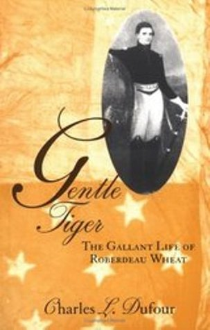 Gentle Tiger: The Gallant Life of Roberdeau Wheat