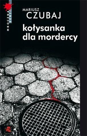 Kołysanka dla mordercy by Mariusz Czubaj