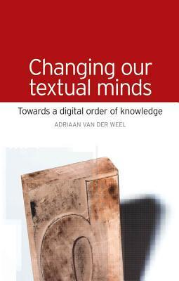 Changing Our Textual Minds: Towards a Digital Order of Knowledge