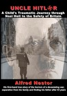 Uncle Hitler: A Child's Traumatic Journey Through Nazi Hell to the Safety of Britain