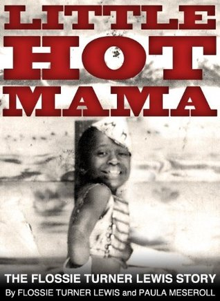 LITTLE HOT MAMA - The Flossie Turner Lewis Story by Flossie Turner Lewis, Paula...