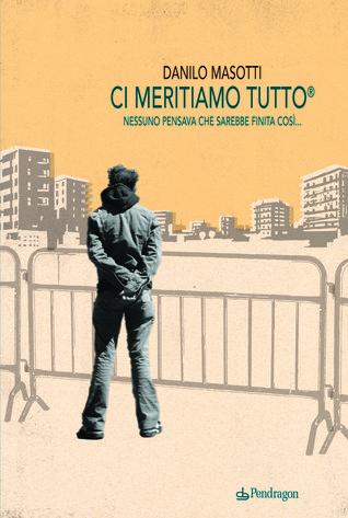 Ci meritiamo tutto by Danilo Masotti