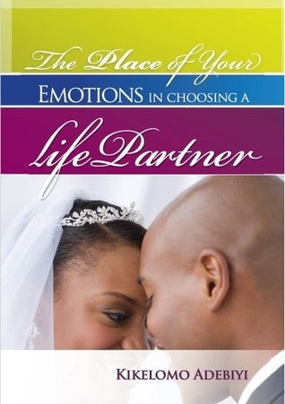 The Place Of Your Emotions In Choosing A Life Partner