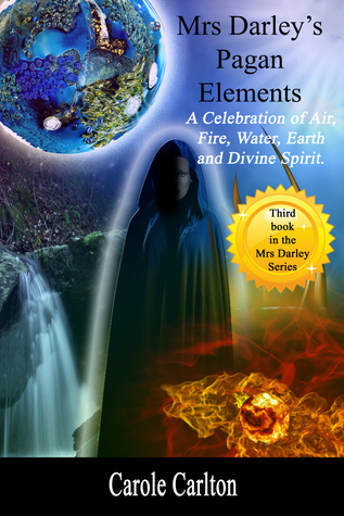 Mrs Darleys Pagan Elements: A Celebration of Air, Fire, Water, Earth and Divine Spirit