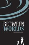 Between Worlds (Trix-ology #1)