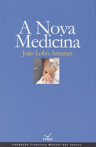 A Nova Medicina by João Lobo Antunes