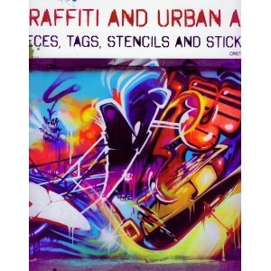 Graffiti and Urban Art: Pieces, Tags, Stencils and Stickers