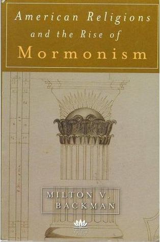 American Religions and the Rise of Mormonism by Milton V. Backman