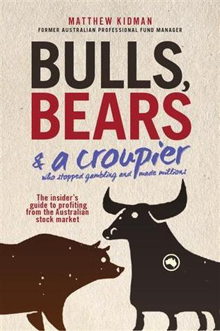 Bulls, Bears & A Croupier: The insider's guide to profiting from the Australian stock market.