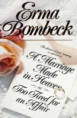 A Marriage Made In Heaven   Or, Too Tired For An Affair by Erma Bombeck