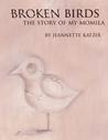 Broken Birds, The Story of My Momila by Jeannette Katzir