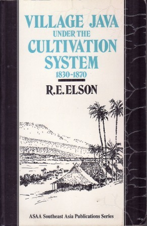 Village Java under the Cultivation System 1830 - 1870 by R.E. Elson