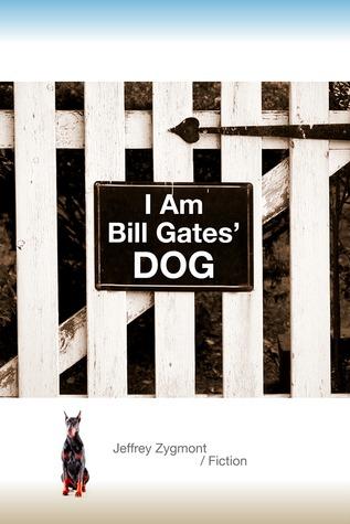 I Am Bill Gates' Dog by Jeffrey Zygmont