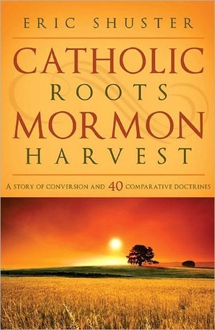 Catholic Roots, Mormon Harvest