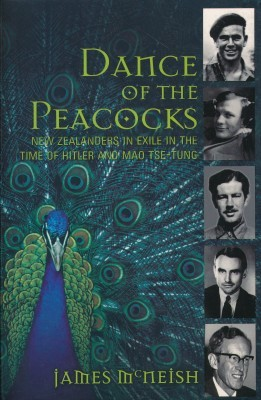Dance of the Peacocks: New Zealanders in Exile in the Time of Hitler and Mao Tse-Tung