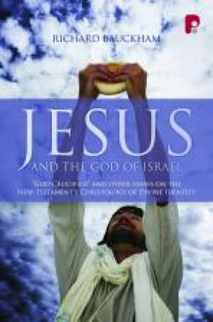 Jesus and the God of Israel: God Crucified and Other Studies on the New Testaments Christology of Di