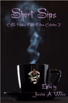 Short Sips: Coffee House Flash Fiction Collection 2