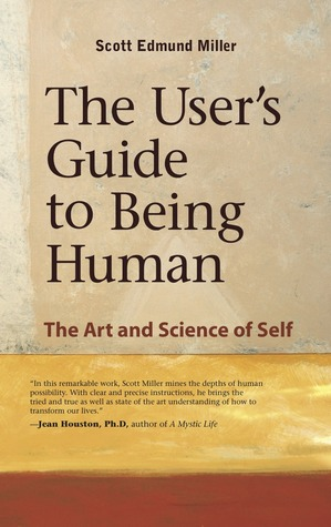 The User's Guide to Being Human by Scott Edmund Miller
