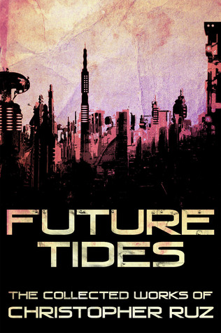 future-tides-the-collected-works-of-christopher-ruz