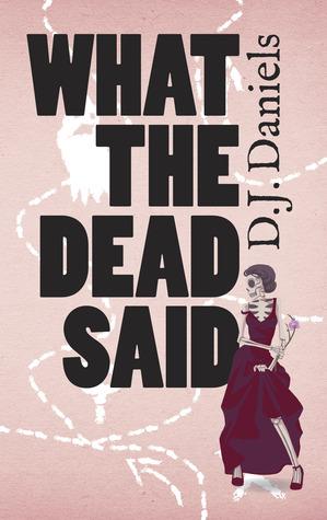 What the Dead Said by D.J. Daniels