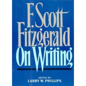 F. Scott Fitzgerald on Writing by Larry W. Phillips