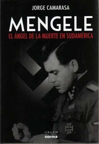 Mengele. El ángel de la muerte en Sudamérica by Jorge Camarasa
