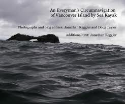 An Everyman's Circumnavigation of Vancouver Island by Sea Kayak by Jonathan Reggler, Doug Taylor