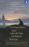 Den vidunderliga kärlekens historia by Carl-Johan Vallgren