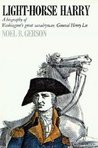 Light-Horse Harry: A Biography of Washington's Great Cavalryman, General Henry Lee