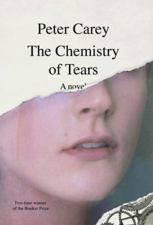 The Chemistry of Tears by Peter Carey