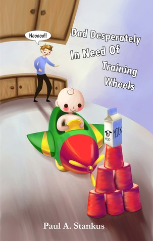 Dad Desperately In Need of Training Wheels by Paul A. Stankus