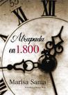 Atrapada en 1.800 by Marisa Sama