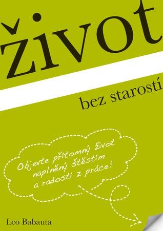 Ebook Život bez starostí by Leo Babauta TXT!