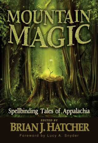 Ebook Mountain Magic: Spellbinding Tales Of Appalachia by Brian J. Hatcher DOC!