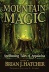 Mountain Magic: Spellbinding Tales Of Appalachia