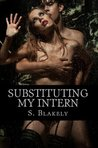 Substituting My Intern by S. Blakely