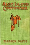 Alec Lloyd, Cowpuncher (Originally Published Under the Title of Cupid: The Cowpunch)